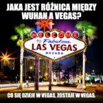 Czy wiesz jaka jest różnica między Wuhan a Vegas?